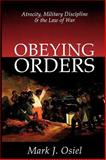 Obeying Orders : Atrocity, Military Discipline, and the Law of War, Osiel, Mark J., 076580798X