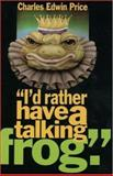 I'd Rather Have a Talking Frog, Charles Edwin Price, 0932807984