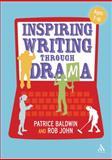 Inspiring Writing Through Drama : Creative Approaches to Teaching Ages 7-16, Baldwin, Patrice, 1441117989