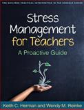 Stress Management for Teachers : A Proactive Guide, Herman, Keith C. and Reinke, Wendy M., 1462517986