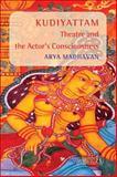 Kudiyattam Theatre and the Actor's Consciousness, Madhavan, Arya, 9042027983