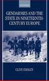 Gendarmes and the State in Nineteenth-Century Europe, Emsley, Clive, 0198207980