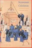 Bereavement and Consolation : Testimonies from Tokugawa Japan, Bolitho, Harold, 0300097980