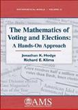 The Mathematics of Voting and Elections : A Hands-On Approach, Hodge, Jonathan K. and Klima, Richard E., 0821837982