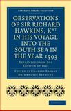 Observations of Sir Richard Hawkins, Knt in His Voyage into the South Sea in the Year 1593 9781108007986