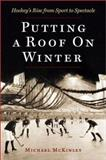 Putting a Roof on Winter, Michael McKinley, 1550547984