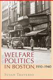 Welfare Politics in Boston, 1910-1940, Traverso, Susan, 1558497986