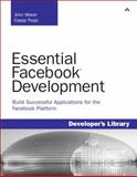 Essential Facebook Development : Build Successful Applications for the Facebook Platform, Maver, John and Popp, Cappy, 0321637984