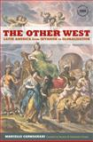 The Other West : Latin America from Invasion to Globalization, Carmagnani, Marcello and Frongia, Rosanna M. Giammanco, 0520247981