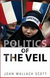 Politics of the Veil, Scott, Joan Wallach, 0691147981