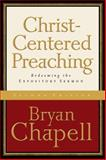 Christ-Centered Preaching : Redeeming the Expository Sermon, Chapell, Bryan, 0801027985