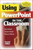 Using PowerPoint in the Classroom, Howell, Dusti and Howell, Deanne, 1412927986