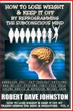 How to Lose Weight (and Keep It off) by Reprogramming the Subconscious Mind, Robert Johnston, 1492127981