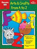 Arts and Crafts from A to Z, The Mailbox Books Staff, 1562347985