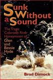 Sunk Without a Sound : The Tragic Colorado River Honeymoon of Glen and Bessie Hyde, Dimock, Brad, 1892327988
