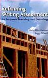 Reframing Writing Assessment : To Improve Teaching and Learning, Adler-Kassner, Linda and O'Neill, Peggy, 0874217989