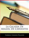 La Galatea de Miguel de Cervantes, Florian and Pellicer, Casiano, 1141727986