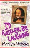 I'd Rather Be Laughing, Marilyn Meberg, 1400277981
