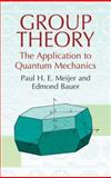 Group Theory : The Application to Quantum Mechanics, Meijer, Paul H. E. and Bauer, Edmond, 0486437981