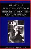Sir Arthur Bryant and National History in Twentieth-Century Britain, Stapleton, Julia, 073911798X