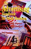 The Advertising Handbook for Small Business : Make a Big Impact with a Small Budget, Dennison, Dell, 0889087989
