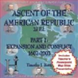 Ascent of the American Republic Pt. 1 : Expansion and Conflict, 1607-2003, Botti, Timothy James, 0971847983