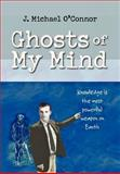 Ghosts of My Mind, J. Michael O'Connor, 1469127989