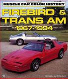Firebird and Trans Am, 1967-1994, Holder, Bill and Kunz, Phillip, 0879387998