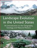 Landscape Evolution in the United States : An Introduction to the Geography, Geology, and Natural History, DiPietro, Joseph A., 0123977991
