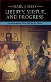 Liberty, Virtue, and Progress : Northerners and Their War for the Union, Hess, Earl J., 082321799X