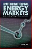 International Energy Markets : Understanding Pricing, Policies, and Profits, Dahl, Carol A., 0878147993