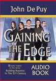 Gaining the Edge : Building Business in the 21st Century, De Puy, John, 0979987997