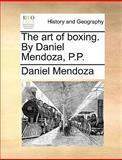 The Art of Boxing by Daniel Mendoza, P P, Daniel Mendoza, 1140847996