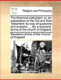 The Historical Catechism, Reverend Divine Of The Church Of England, 1170617999
