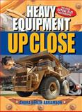 Heavy Equipment up Close, Andra Serlin Abramson, 1402747993