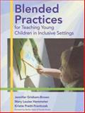 Blended Practices for Teaching Young Children in Inclusive Settings 1st Edition