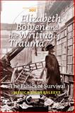Elizabeth Bowen and the Writing of Trauma : The Ethics of Survival, Gildersleeve, Jessica, 9042037997