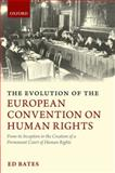 The Evolution of the European Convention on Human Rights : From Its Inception to the Creation of a Permanent Court of Human Rights, Bates, Ed, 0199207992