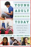 Young Adult Resources Today : Connecting Teens with Books, Music, Games, Movies, and More, Gross, Melissa and Latham, Don, 0810887991