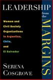 Leadership from the Margins : Women and Civil Society Organizations in Argentina, Chile, and el Salvador, Cosgrove, Serena, 0813547997
