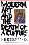 Modern Art and the Death of a Culture, Rookmaaker, H. R. and Terry, Lindsay, 0891077995