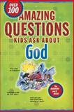 Amazing Questions Kids Ask about God, Tyndale House Publishers Staff, 1414307993