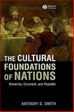 The Cultural Foundations of Nations : Hierarchy, Covenant, and Republic, Smith, Anthony D., 1405177993