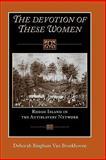 The Devotion of These Women : Rhode Island in the Antislavery Network, Van Broekhoven, Deborah Bingham, 1558497994