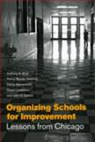 Organizing Schools for Improvement : Lessons from Chicago, Bryk, Anthony S. and Sebring, Penny Bender, 0226077993