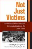 Not Just Victims : Conversations with Cambodian Community Leaders in the United States, Sucheng Chan, Audrey U. Kim, 025202799X