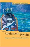 The Adolescent Psyche : Jungian and Winnicottian Perspectives, Frankel, Richard, 041516799X