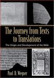 The Journey from Texts to Translations : The Origin and Development of the Bible, Paul D. Wegner, 0801027993