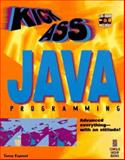 Kickass Java Programming : Cutting Edge Java Techniques with an Attitude, Espeset, Tonny, 1883577993