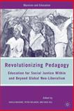 Revolutionizing Pedagogy : Education for Social Justice Within and Beyond Global Neo-Liberalism, Macrine, Sheila and McLaren, Peter, 0230607993